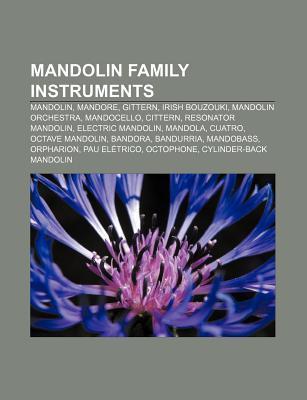 Mandolin Family Instruments: Mandolin, Irish Bouzouki, Mandolin Orchestra, Cittern, Mandocello, Resonator Mandolin, Electric Mandolin, Mandola Books LLC