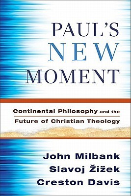 Pauls New Moment: Continental Philosophy and the Future of Christian Theology John Milbank