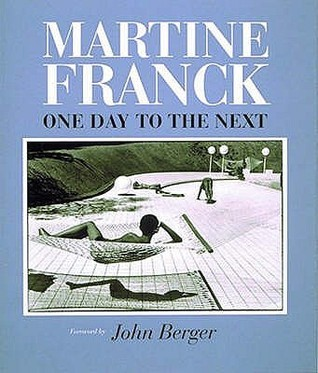 Martine Franck: One Day To The Next  by  Martine Franck