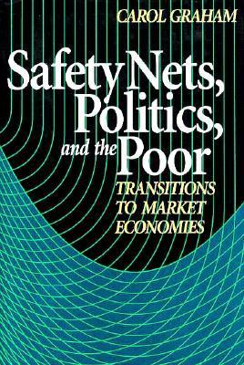 Safety Nets, Politics, and the Poor: Transitions to Market Economies Carol Graham