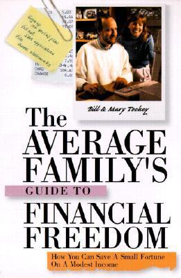 The Average Familys Guide to Financial Freedom How You Can Save a Small Fortune on a Modest Income  by  Bill Toohey