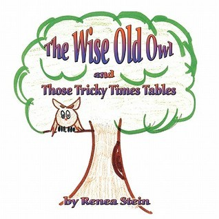 The Wise Old Owl and Those Tricky Times Tables  by  Renea Stein
