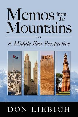 Memos from the Mountains: A Middle East Perspective  by  Don Liebich