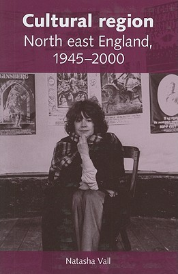 Cultural Region: North East England 1945-2000  by  Nastasha Vall