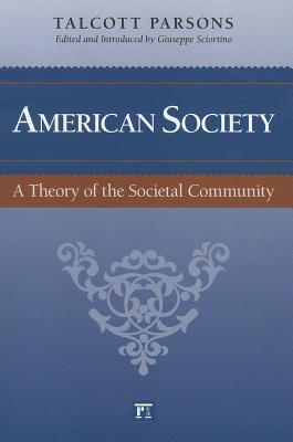 American Society: A Theory of the Societal Community  by  Talcott Parsons