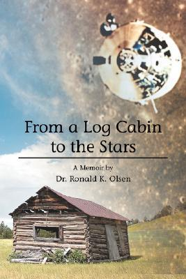 From a Log Cabin to the Stars Ronald Olsen