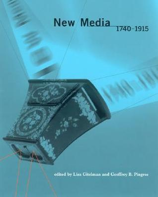 New Media, 1740--1915  by  Lisa Gitelman