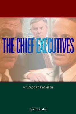 The Chief Executives the Chief Executives  by  Isadore Barmash