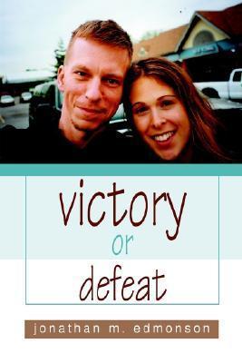 Victory or Defeat Jonathan M. Edmonson