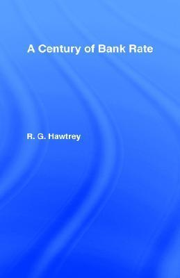 A Century of Bank Rate  by  R. G. Hawtrey