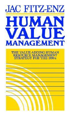 Human Value Management: The Value Adding Human Resource Management Strategy For The 1990s Jac Fitz-Enz