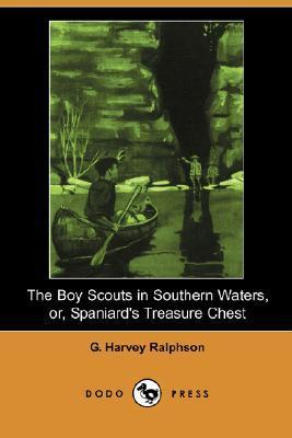 The Boy Scouts in Southern Waters, Or, Spaniards Treasure Chest G. Harvey Ralphson
