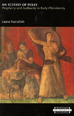 An Ecstasy of Folly: Prophecy and Authority in Early Christianity  by  Laura Salah Nasrallah