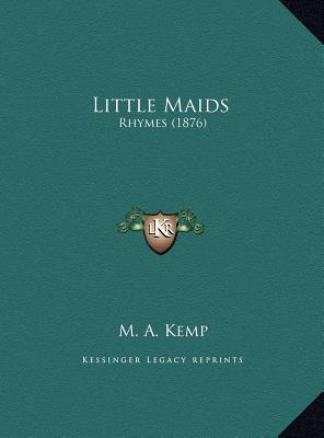 Little Maids: Rhymes (1876)  by  M. A. Kemp