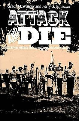 Attack and Die: Civil War Military Tactics and the Southern Heritage  by  Grady McWhiney