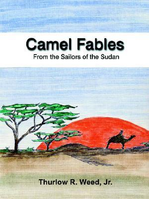 Camel Fables from the Sailors of the Sudan  by  Thurlow, R. Weed Jr.
