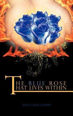 The Blue Rose That Lives Within  by  Stacy Cook-Cooper