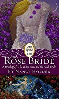 """The Rose Bride: A Retelling of """"The White Bride and the Black Bride"""" (Once Upon a Time)"""