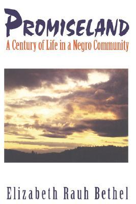 Promiseland: A Century of Life in a Negro Community Elizabeth Rauh Bethel