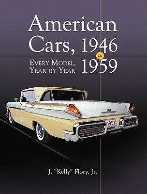 American Cars, 1946-1959: Every Model, Year  by  Year by J. Kelly Flory Jr.