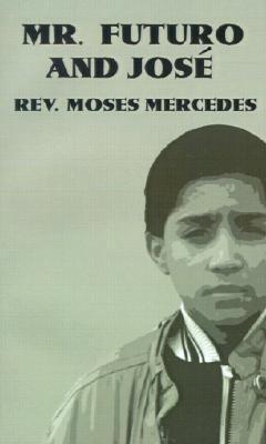 Sr. Futuro y Jose = Mr. Futuro and Jose  by  Moses Mercedes