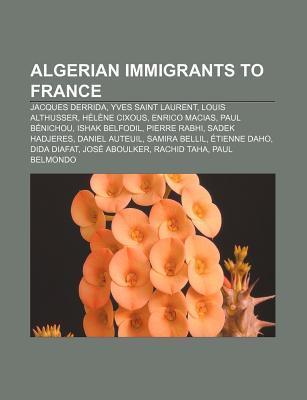 Algerian Immigrants to France: Jacques Derrida, Yves Saint Laurent, Louis Althusser, Hélène Cixous, Enrico Macias, Paul B. Nichou  by  Source Wikipedia
