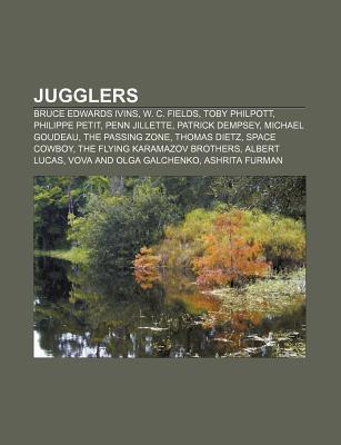 Jugglers: Bruce Edwards Ivins, W. C. Fields, Toby Philpott, Philippe Petit, Penn Jillette, Patrick Dempsey, Michael Goudeau, the Books LLC