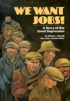 We Want Jobs!: A Story Of The Great Depression  by  Robert J. Norrell