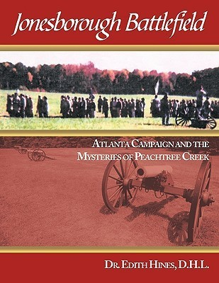 Jonesborough Battlefield: Atlanta Campaign and the Mysteries of Peachtree Creek Edith Hines