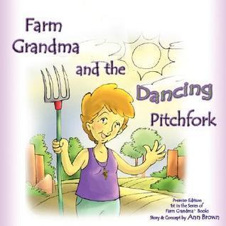 Farm Grandma and the Dancing Pitchfork  by  Ann T. Brown
