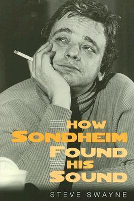 How Sondheim Found His Sound  by  Steve Swayne