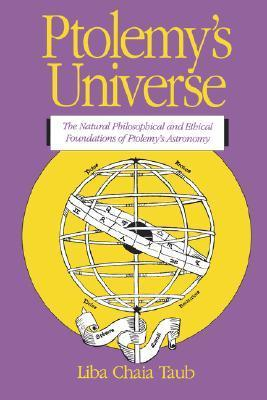 Ptolemys Universe: The Natural Philosophical and Ethical Foundations of Ptolemys Astronomy  by  Liba Chaia Taub