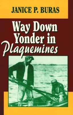 Way Down Yonder in Plaquemines  by  Janice P. Buras