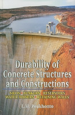 Durability of Concrete Structures and Constructions: Silos, Bunkers, Reservoirs, Water Towers, Retaining Walls L.M. Poukhonto