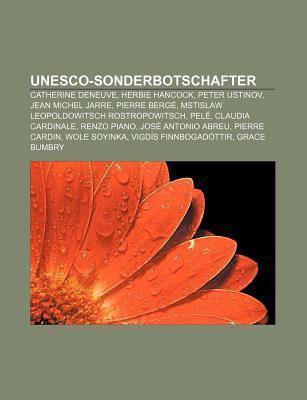 UNESCO-Sonderbotschafter: Catherine Deneuve, Herbie Hancock, Peter Ustinov, Jean Michel Jarre, Pierre Berg Books LLC