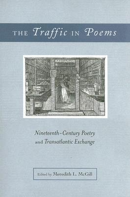 The Traffic In Poems: Nineteenth-Century Poetry and Transatlantic Exchange Meredith L. McGill