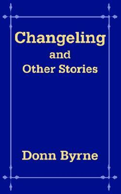 Changeling and Other Stories  by  Donn Byrne