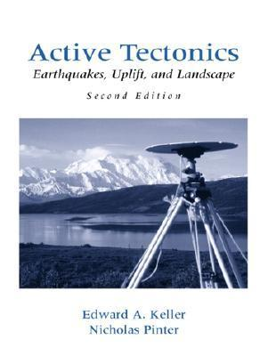 Active Tectonics: Earthquakes, Uplift, and Landscape  by  Edward A. Keller