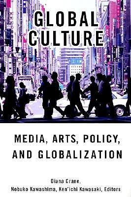 Global Culture: Media, Arts, Policy, and Globalization  by  Diana Crane