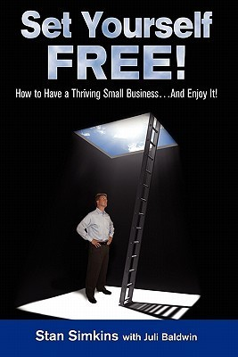 Set Yourself Free: How to Have a Thriving Small Business...and Enjoy It!  by  Stanley I. Simkins