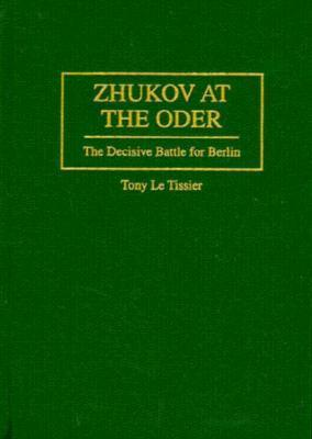 Zhukov at the Oder: The Decisive Battle for Berlin Tony Le Tissier