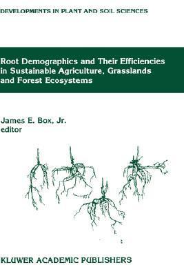 Root Demographics and Their Efficiencies in Sustainable Agriculture, Grasslands and Forest Ecosystems: Proceedings of the 5th Symposium of the International Society of Root Research, Held 14 18 July 1996 at Madren Conference Center, Clemson University,...  by  International Society of Root Research