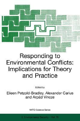 Responding to Environmental Conflicts: Implications for Theory and Practice (Nato Science Partnership Subseries: 2 (closed))  by  Eileen Petzold-Bradley