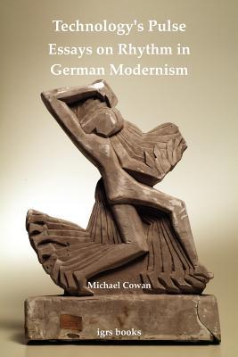 Technologys Pulse: Essays on Rhythm in German Modernism  by  Michael Cowan
