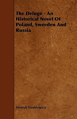 The Deluge - An Historical Novel of Poland, Sweeden and Russia Henryk Sienkiewicz