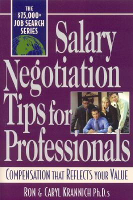 Salary Negotiation Tips For Professionals: Compensation That Reflects Your Value  by  Ron Krannich