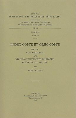 Index Copte Et Grec-Copte de la Concordance Du Nouveau Testament Sahidique: CSCO 124, 173, 183, 185  by  R. Draguet