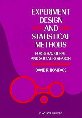 Experiment Design and Statistical Methods for Behavioural and Social Research David R. Boniface