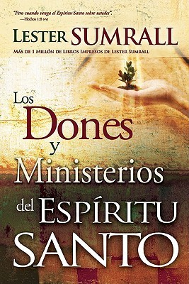 Los Dones y Ministerios del Espiritu Santo = The Gifts and Ministries of the Holy Spirit  by  Lester Sumrall