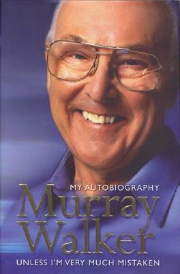 Murray Walker: My Autobiography: Unless Im Very Much Mistaken  by  Murray Walker